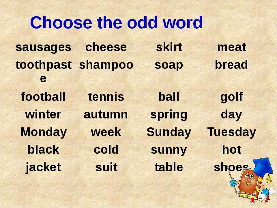 Choose the odd word sausages cheese skirt meat toothpaste shampoo soap bread ...