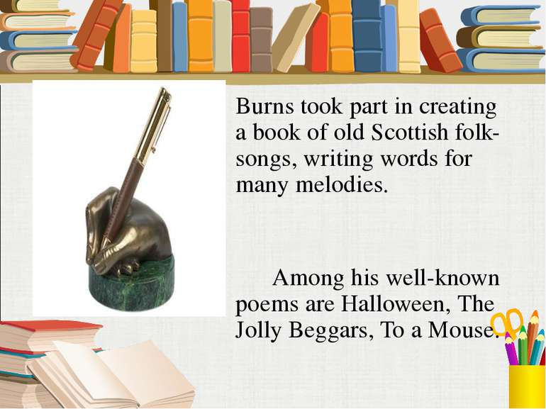 Burns took part in creating a book of old Scottish folk-songs, writing words ...