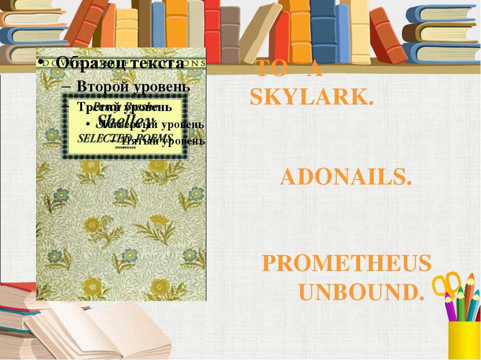 TO A SKYLARK. ADONAILS. PROMETHEUS UNBOUND.