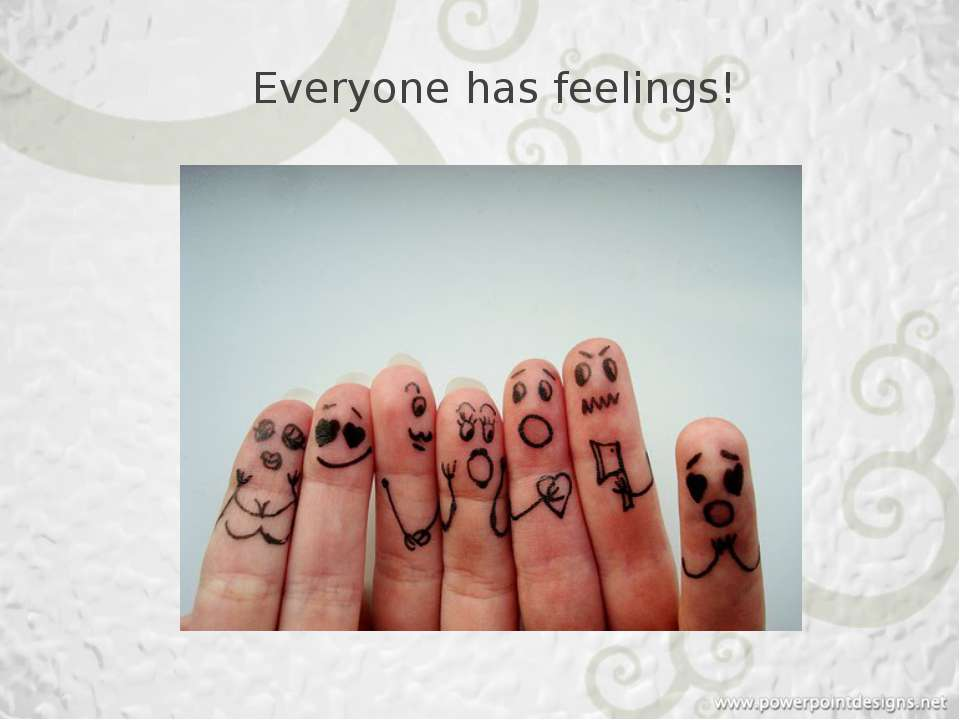Everyone has feelings!