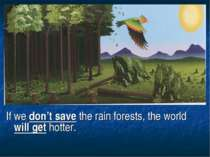 If we don't save the rain forests, the world will get hotter.