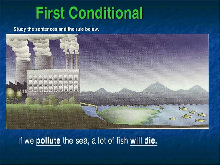 First Conditional Study the sentences and the rule below. If we pollute the s...