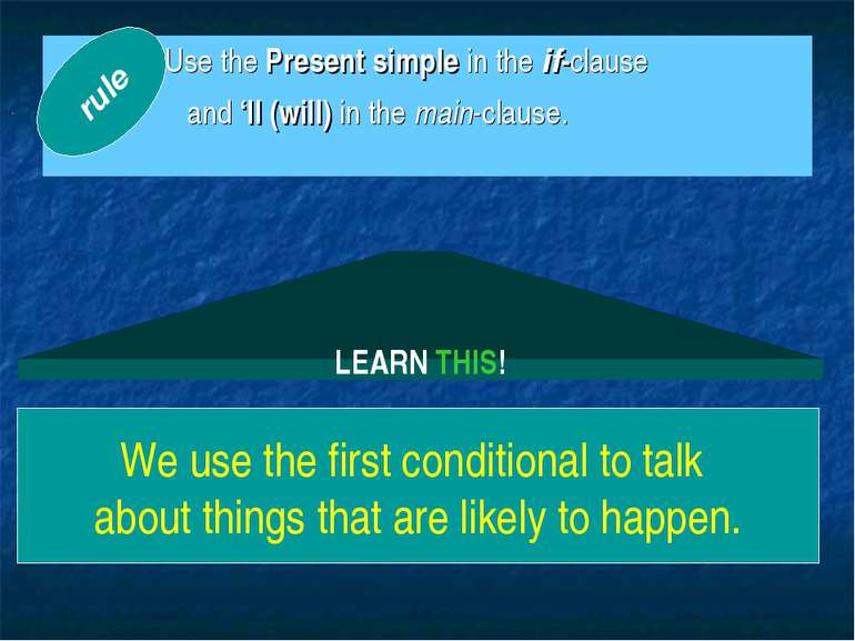 rule LEARN THIS! We use the first conditional to talk about things that are l...