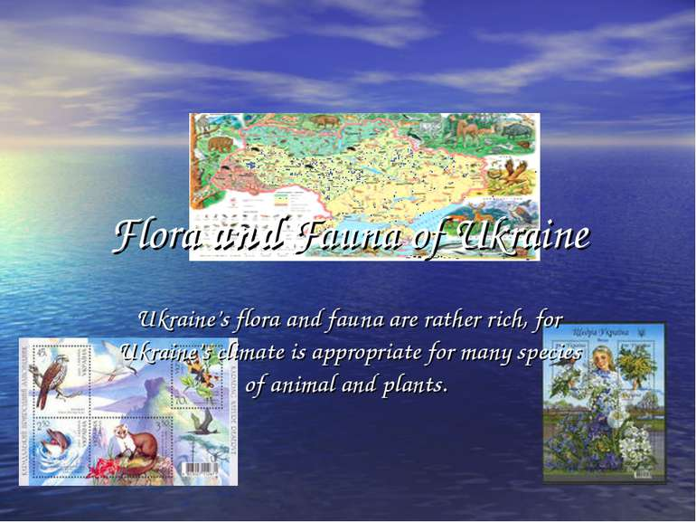 Flora and Fauna of Ukraine Ukraine's flora and fauna are rather rich, for Ukr...