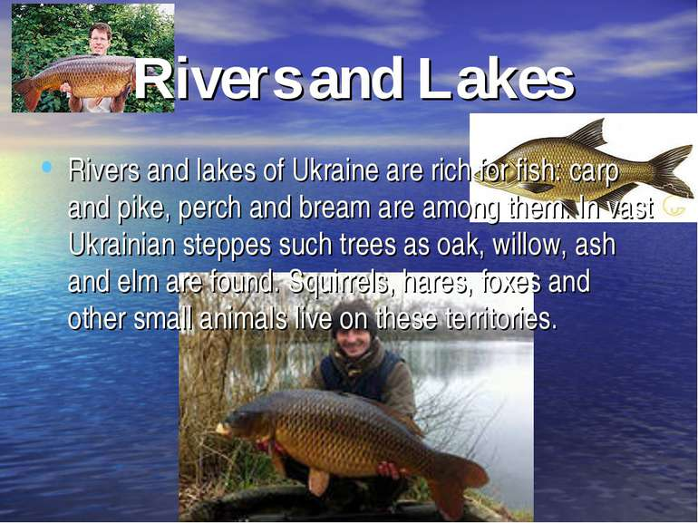 Rivers and Lakes Rivers and lakes of Ukraine are rich for fish: carp and pike...