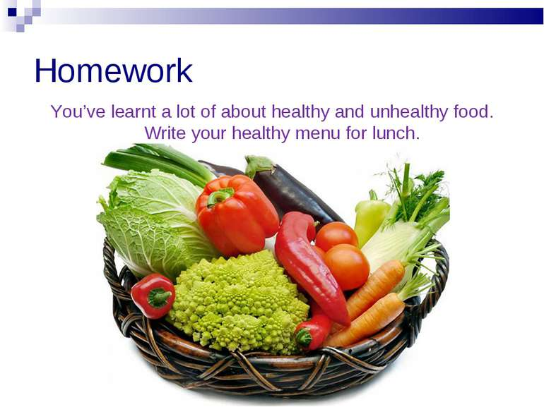 Homework You've learnt a lot of about healthy and unhealthy food. Write your ...