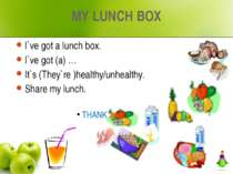 MY LUNCH BOX I`ve got a lunch box. I`ve got (a) … It`s (They`re )healthy/unhe...