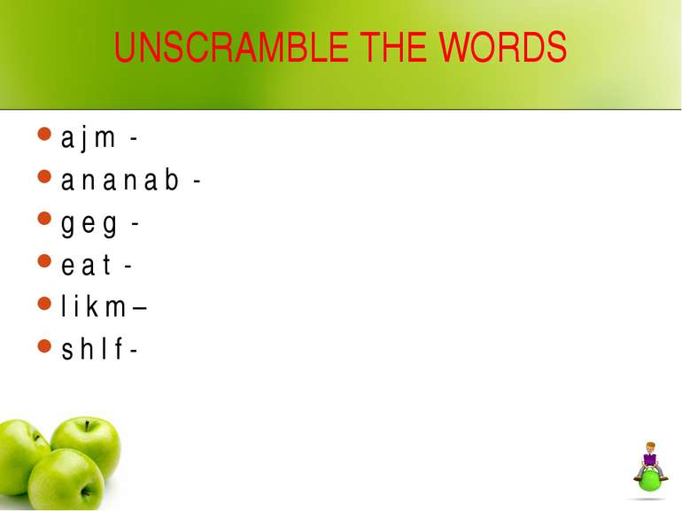 UNSCRAMBLE THE WORDS a j m - a n a n a b - g e g - e a t - l i k m – s h I f -