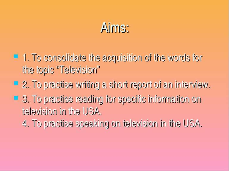 "Aims: 1. To consolidate the acquisition of the words for the topic ""Televisio..."