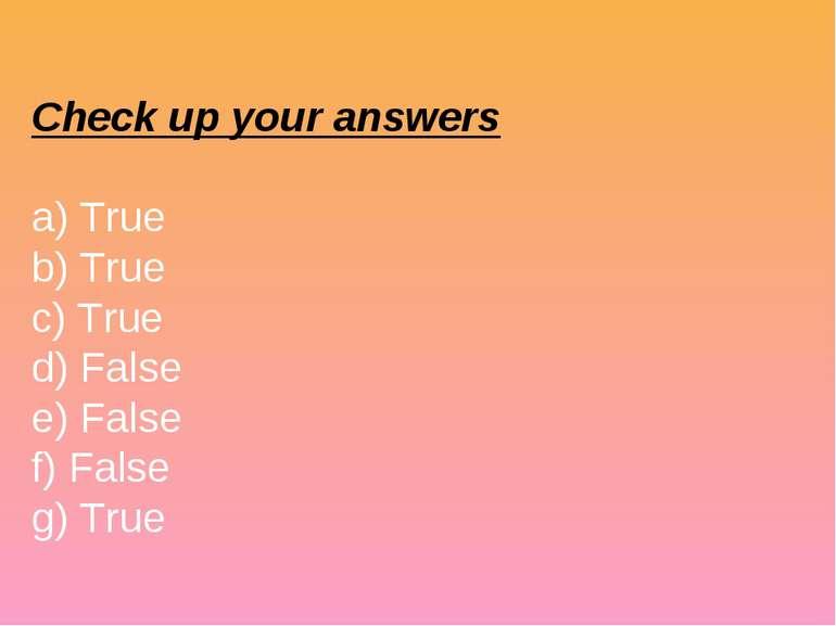 Check up your answers a) True b) True c) True d) False e) False f) False g) True