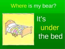 Where is my bear? It's under the bed