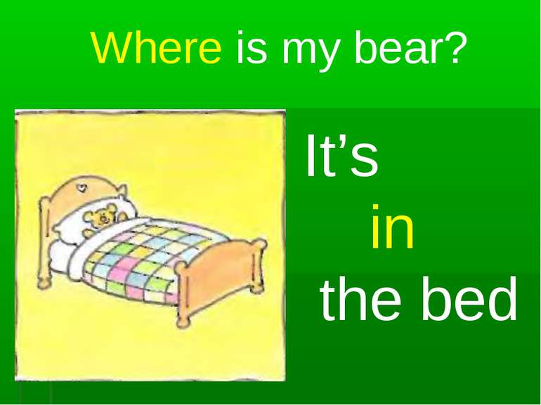 Where is my bear? It's in the bed