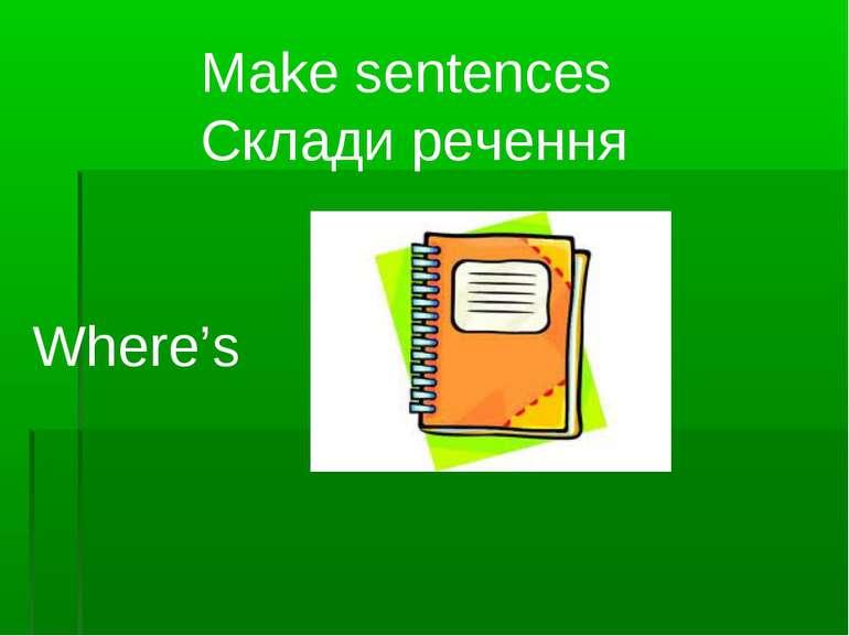 Make sentences Склади речення Where's