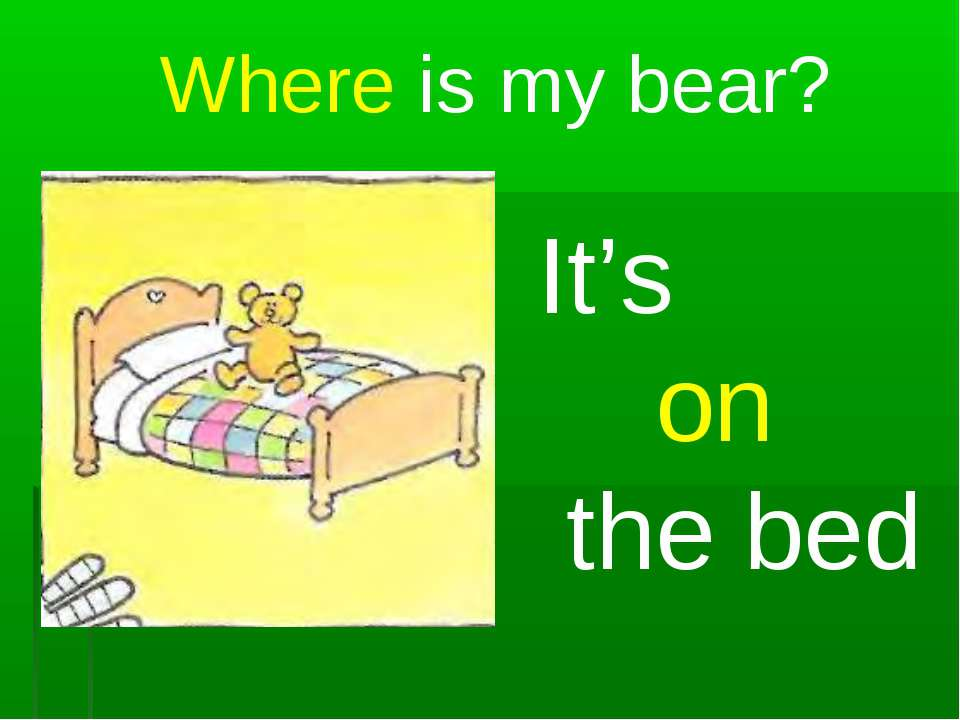 Where is my bear? It's on the bed