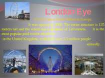 London Eye It is the tallest Ferris Wheel in Europe. It was opened in 2000. T...