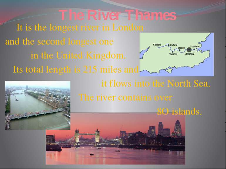 The River Thames It is the longest river in London and the second longest one...