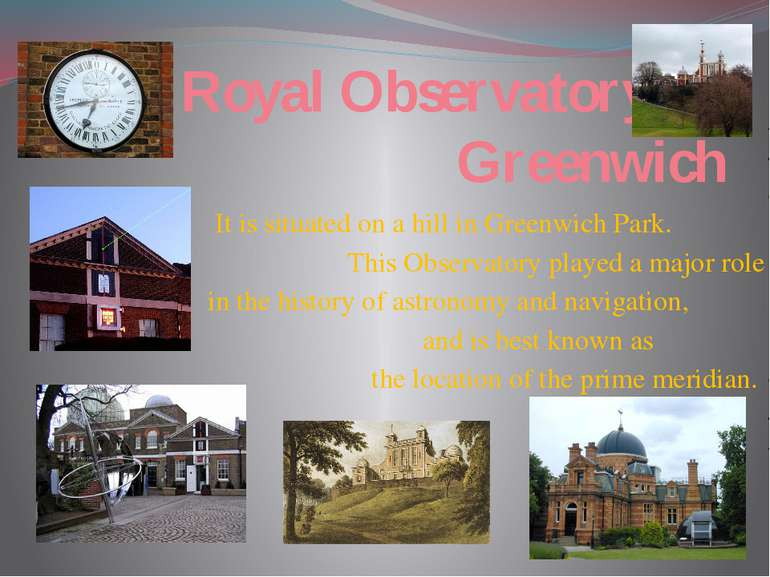 Royal Observatory, Greenwich It is situated on a hill in Greenwich Park. This...