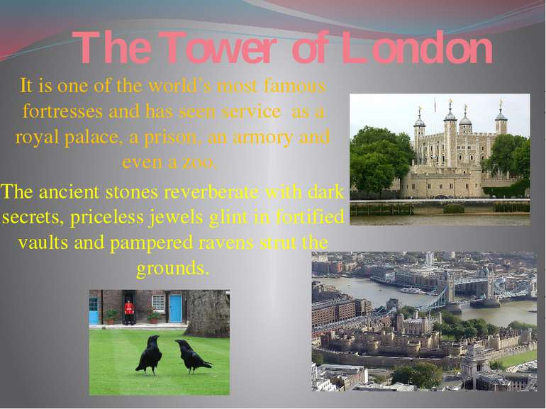 The Tower of London It is one of the world's most famous fortresses and has s...