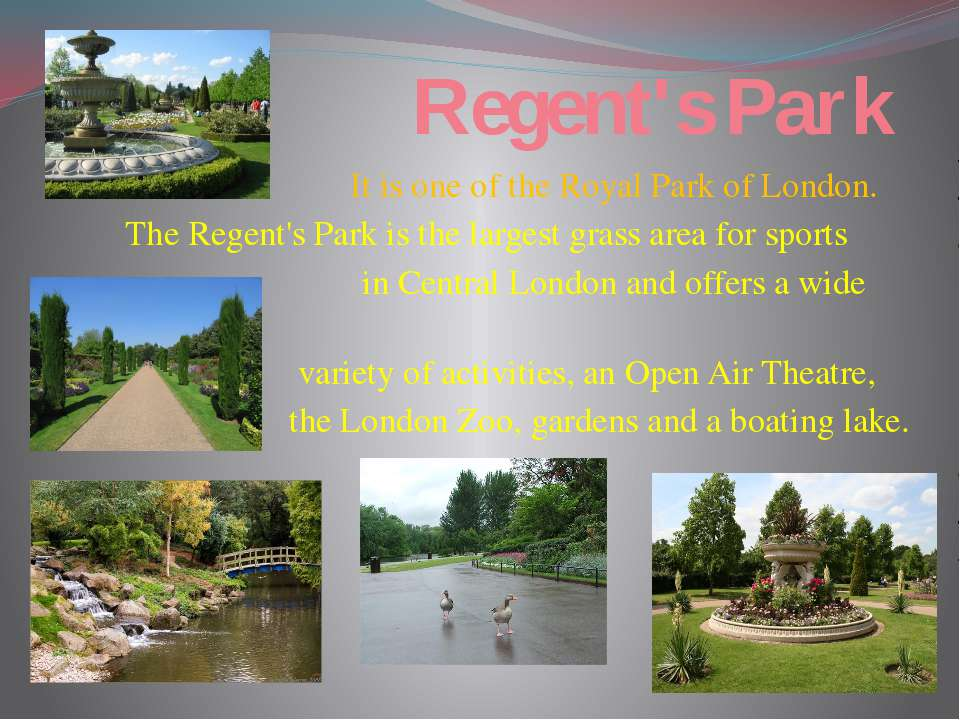 Regent's Park It is one of the Royal Park of London. The Regent's Park is the...
