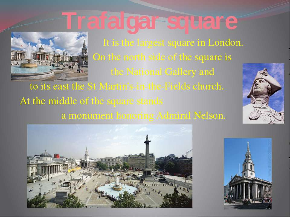 Trafalgar square It is the largest square in London. On the north side of the...