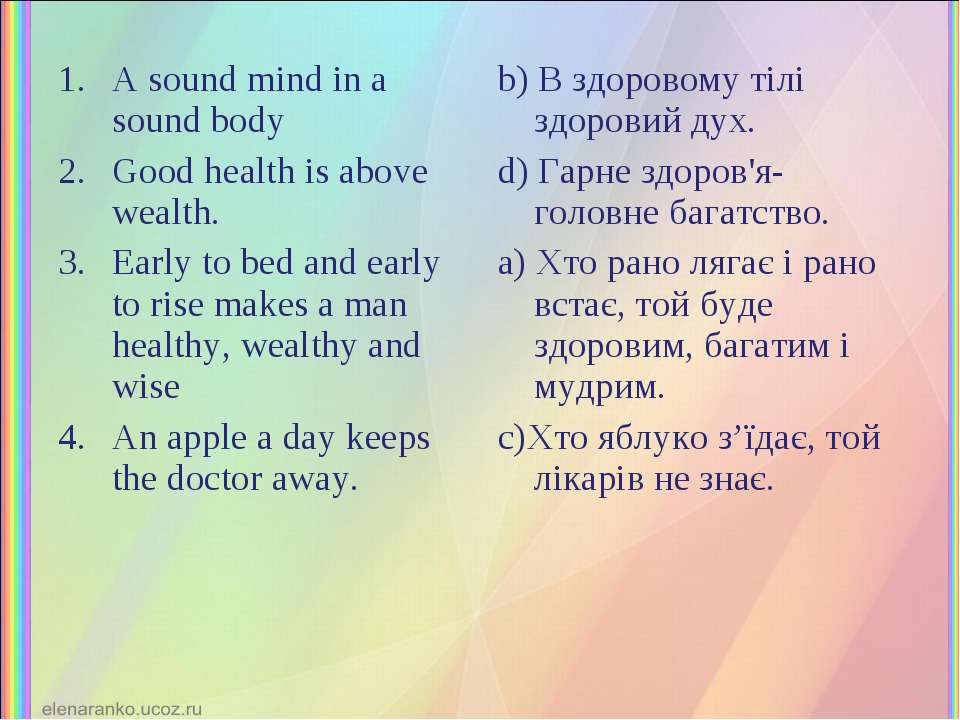A sound mind in a sound body Good health is above wealth. Early to bed and ea...