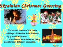 Ukrainian Christmas Guessing Christmas is one of the main holidays of Ukraine...