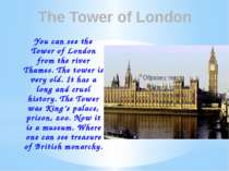 The Tower of London You can see the Tower of London from the river Thames. Th...