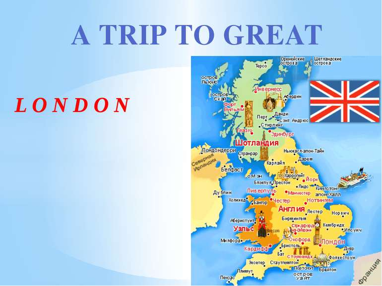 L O N D O N A TRIP TO GREAT BRITAIN