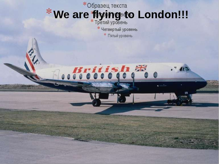 We are flying to London!!!