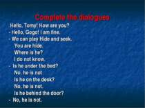 Complete the dialogues - Hello, Tomy! How are you? - Hello, Gogo! I am fine. ...
