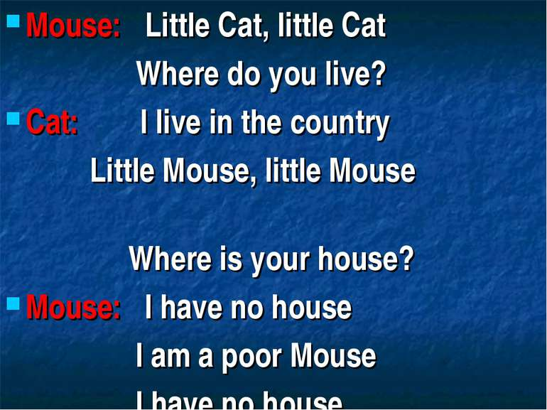 Mouse: Little Cat, little Cat Where do you live? Cat: I live in the country L...
