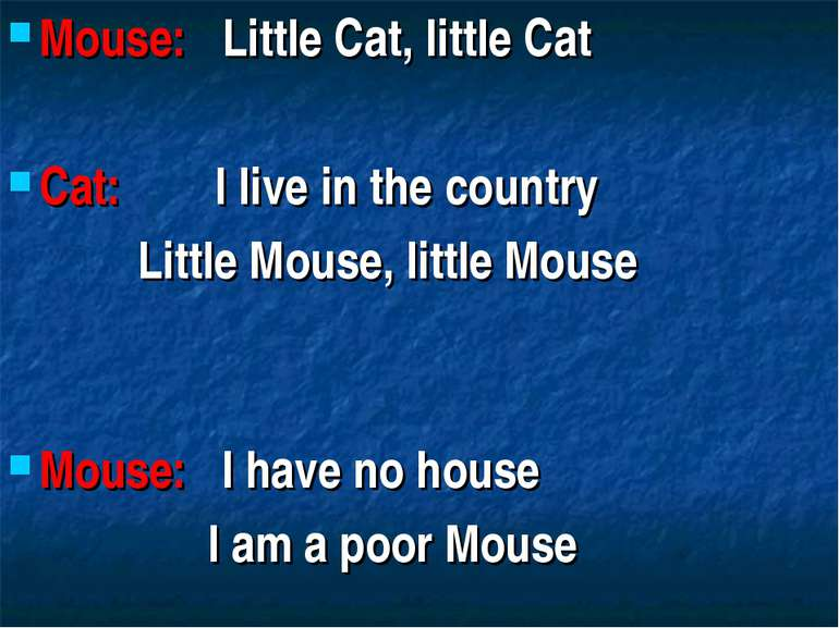 Mouse: Little Cat, little Cat Cat: I live in the country Little Mouse, little...