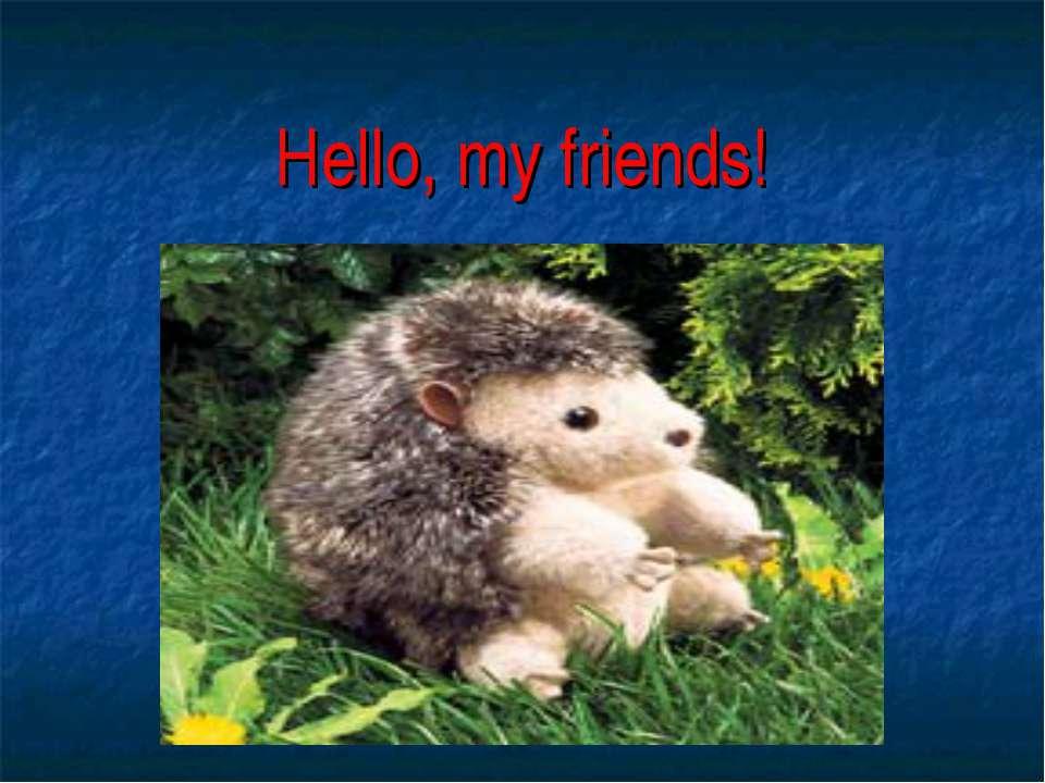 Hello, my friends!