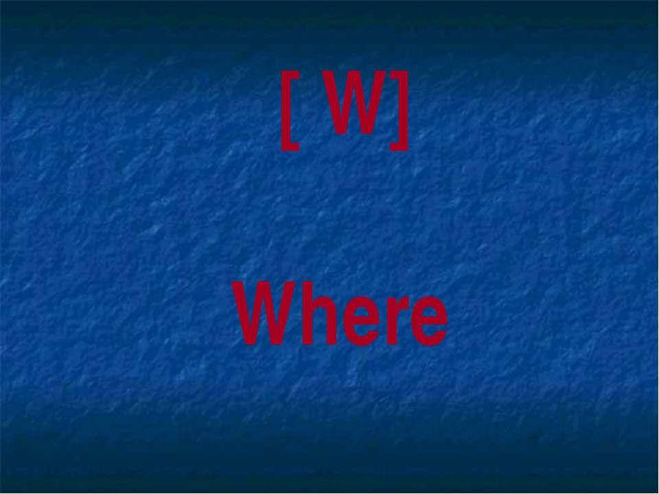[ W] Where
