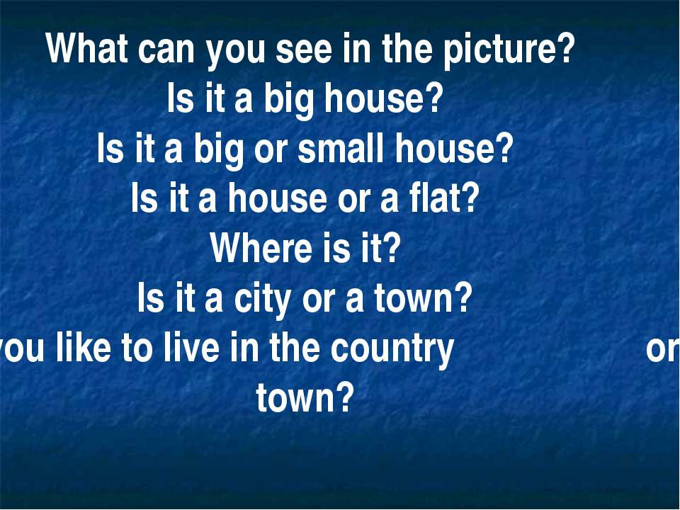 What can you see in the picture? Is it a big house? Is it a big or small hous...