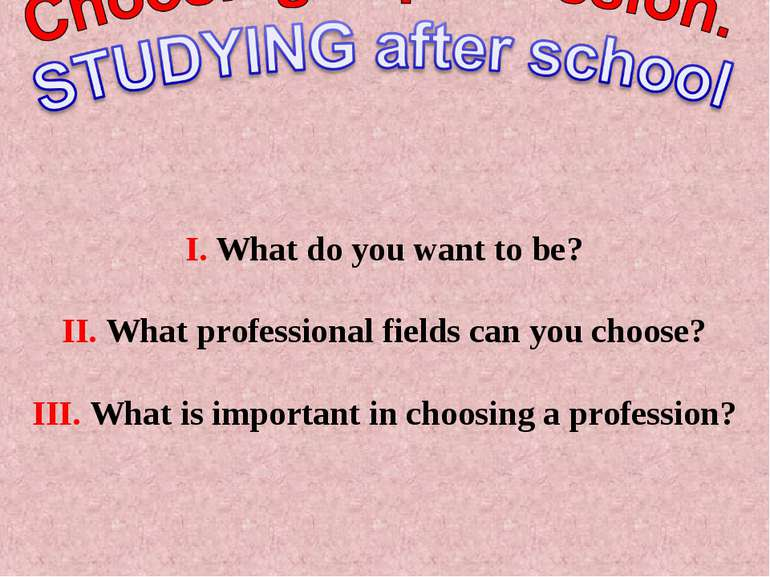 I. What do you want to be? II. What professional fields can you choose? III. ...