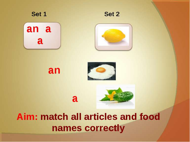 an a a Aim: match all articles and food names correctly Set 1 Set 2 an a