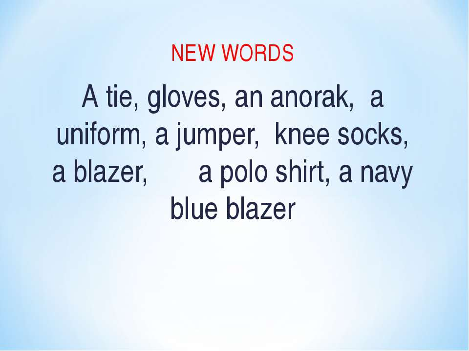 NEW WORDS A tie, gloves, an anorak, a uniform, a jumper, knee socks, a blazer...