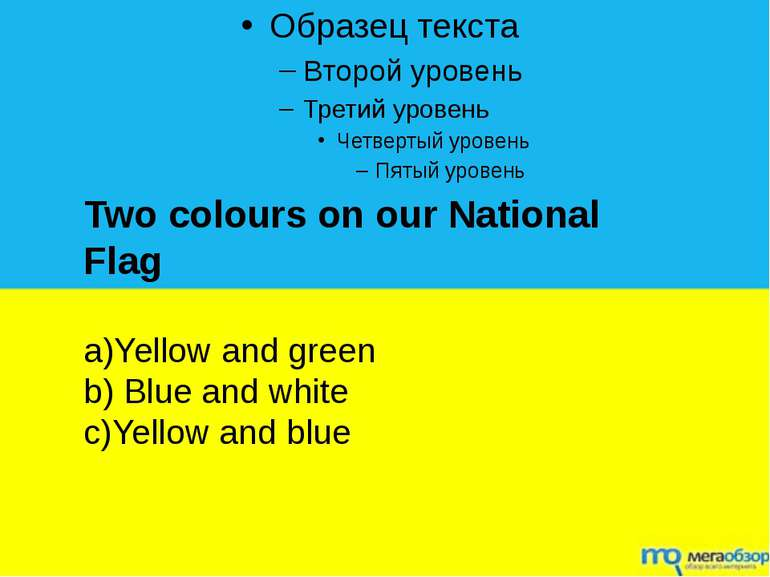 Two colours on our National Flag a)Yellow and green b) Blue and white c)Yello...
