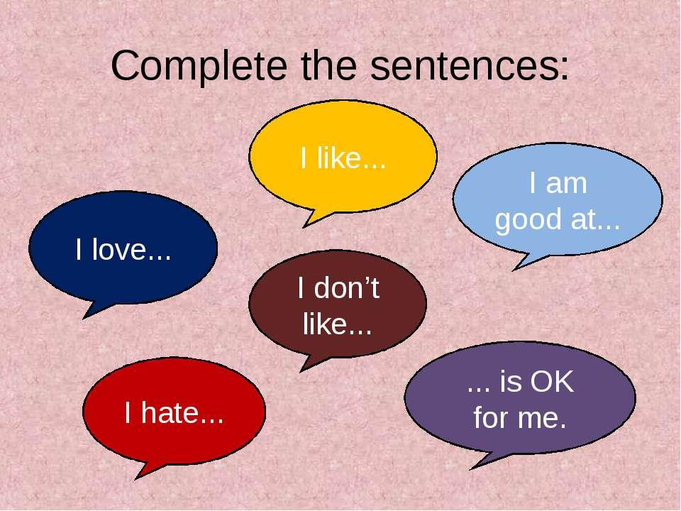 Complete the sentences: I love... I like... I am good at... I hate... I don't...
