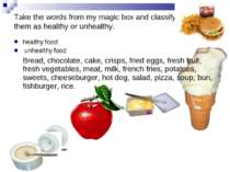 Take the words from my magic box and classify them as them as healthy or unhe...