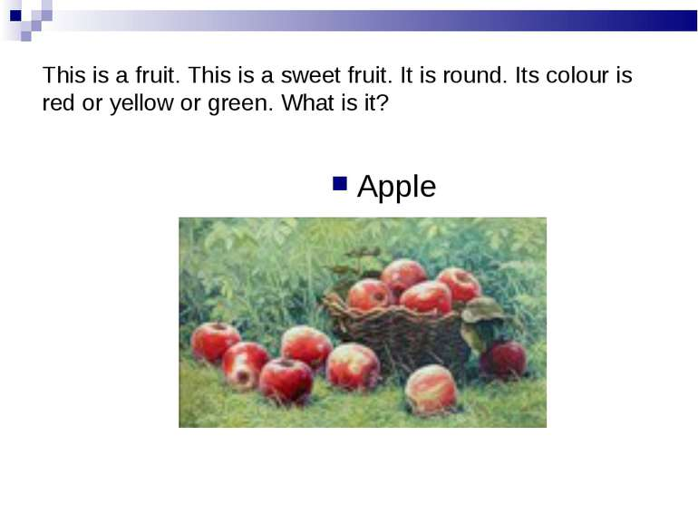 This is a fruit. This is a sweet fruit. It is round. Its colour is red or yel...
