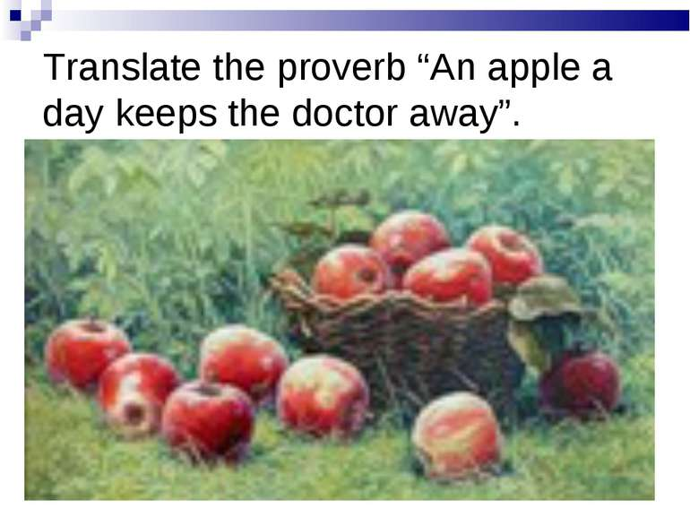 "Translate the proverb ""An apple a day keeps the doctor away""."