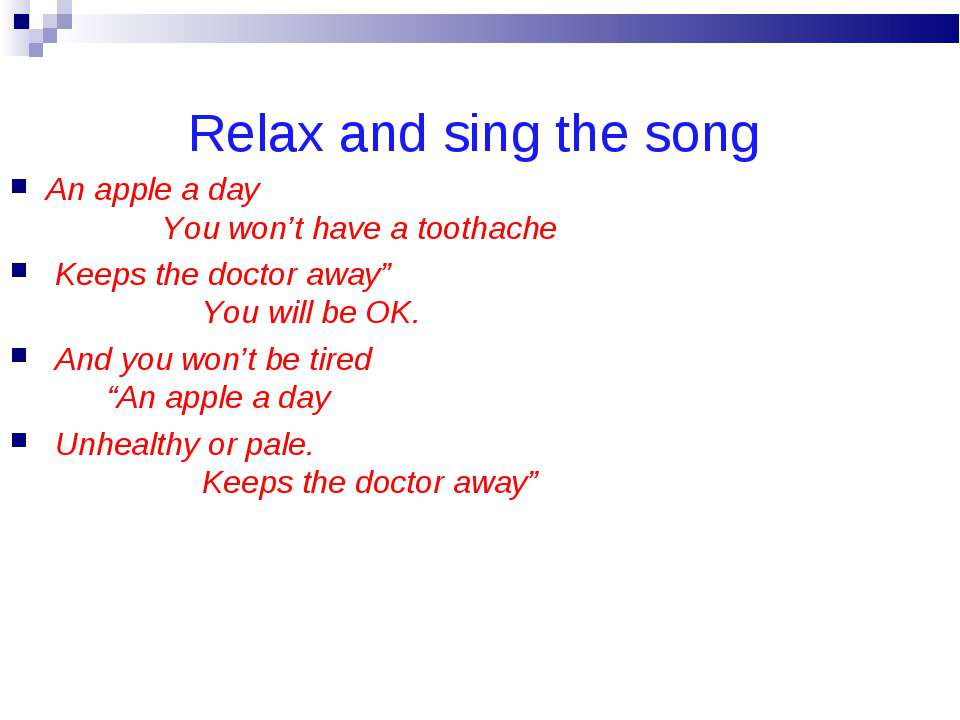 Relax and sing the song An apple a day You won't have a toothache Keeps the d...