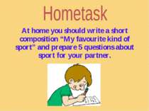 "At home you should write a short composition ""My favourite kind of sport"" and..."