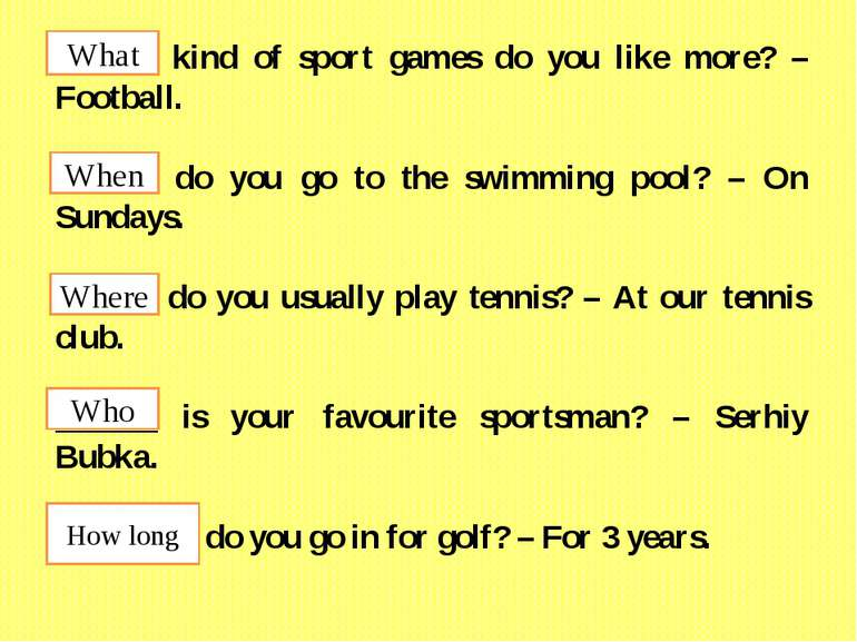 ______ kind of sport games do you like more? – Football. ______ do you go to ...