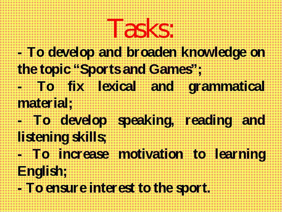 "Tasks: - To develop and broaden knowledge on the topic ""Sports and Games""; - ..."