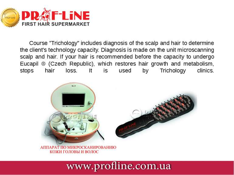 "Course ""Trichology"" includes diagnosis of the scalp and hair to determine the..."