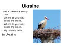 Ukraine I met a crane one sunny day Where do you live, I asked the crane. Whe...