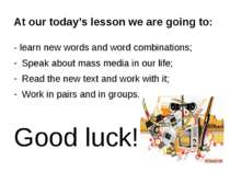 At our today's lesson we are going to: - learn new words and word combination...